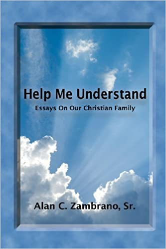 Help Me Understand Alan Zambrano  Amazoncom Books  Essay Writings In English also Business Cycle Essay  General English Essays