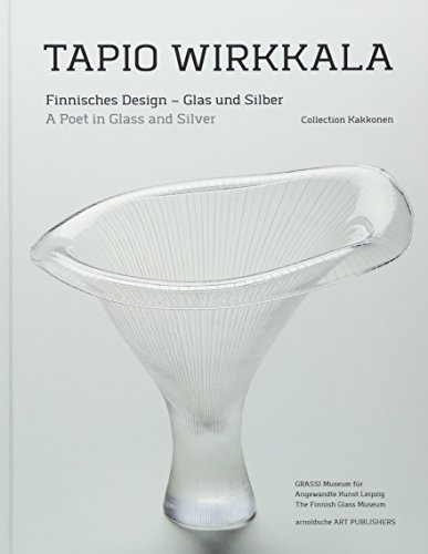 Tapio Wirkkala: A Poet in Glass and Silver (Collection Kakkonen) (English and German - Terminology Glasses