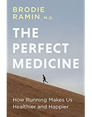 The Perfect Medicine: How Running Makes Us Healthier and Happier