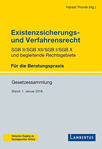 Existenzsicherungs- und Verfahrensrecht: SGB II/SGB XII/SGB I/SGB X und begleitende Rechtsgebiete Taschenbuch – 5. April 2018 Harald Thomé Lambertus 3784130437 Arbeitsgesetz