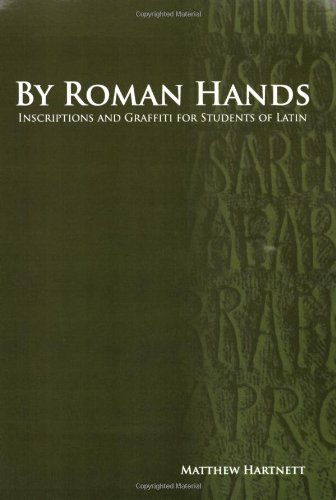 By Roman Hands: Inscriptions and Graffiti for Students of Latin (Latin Edition)
