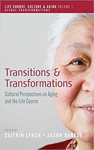 Transitions And Transformations Cultural Perspectives On Aging And