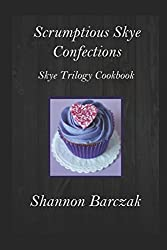 Scrumptious Skye Confections: The Skye Trilogy Cookbook