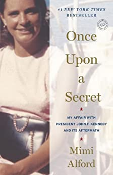 Once Upon a Secret: My Affair with President John F. Kennedy and Its Aftermath by [Alford, Mimi]