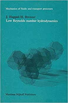 Low Reynolds Number Hydrodynamics: with special applications to particulate media (Mechanics of Fluids and Transport Processes)