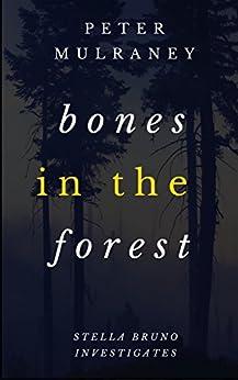 Bones in the Forest (Stella Bruno Investigates Book 3) by [Mulraney, Peter]