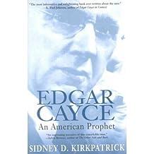 BY Kirkpatrick, Sidney ( Author ) [{ Edgar Cayce: An American Prophet By Kirkpatrick, Sidney ( Author ) Nov - 01- 2001 ( Paperback ) } ]