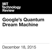 Google's Quantum Dream Machine Other by Tom Simonite Narrated by Elizabeth Wells