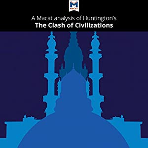 A Macat Analysis of Samuel Huntington's The Clash of Civilizations and the Remaking of World Order Audiobook