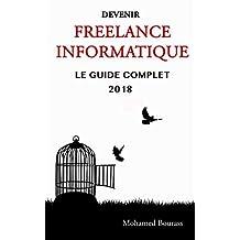 Devenir freelance informatique: Le guide complet 2018 (French Edition)