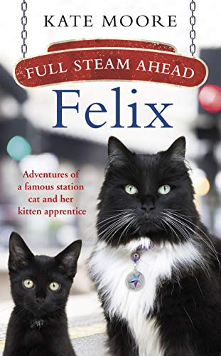 Pdf Travel Full Steam Ahead, Felix: Adventures of a famous station cat and her kitten apprentice
