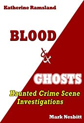 Blood & Ghosts: Haunted Crime Scene Investigations (Haunted Crime Scenes Book 1)