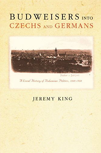 Budweisers into Czechs and Germans: A Local History of Bohemian Politics, 1848-1948