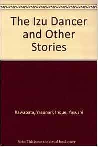 The Izu Dancer And Other Stories Yasunari Inoue Yasushi border=