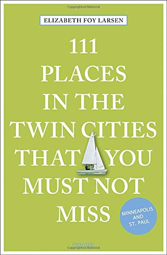 111 Places in the Twin Cities That You Must Not Miss (111 Places in .... That You Must Not - North 111