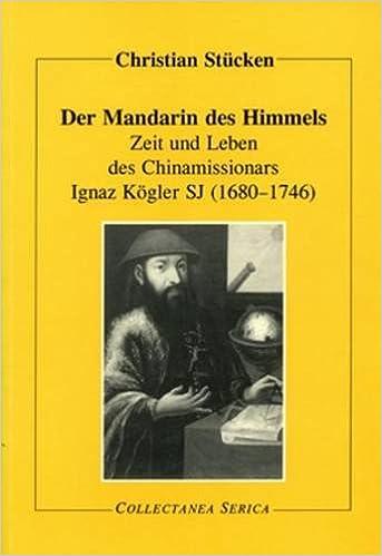 Zeit und Leben des Chinamissionars Ignaz Kögler SJ (1680-1746) (Collectanea Serica)