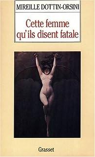 Cette femme qu'ils disent fatale par Mireille Dottin-Orsini