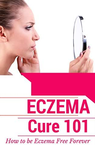 Skin Care: Eczema Treatment for beginners (2nd EDITION REVISED AND EXPANDED) - How to get rid of eczema forever - Natural Treatments and Available Cures ... Therapy - Skin Care - Skin Disease Book 1)