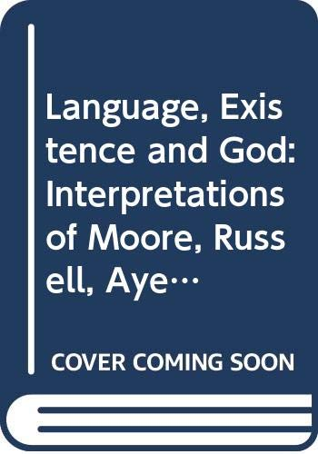 Language, Existence and God:  Interpretations of Moore, Russell, Ayer, Wittgenstein, Wisdom, Oxford Philosophy and Tilli