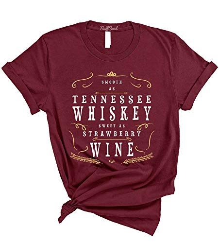 NuffSaid Smooth as Tennessee Whiskey, Sweet as Strawberry Wine T-Shirt - Country Music Tee (Small, Maroon) ()