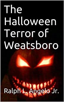 The Halloween Terror of Weatsboro by [Angelo Jr., Ralph L.]