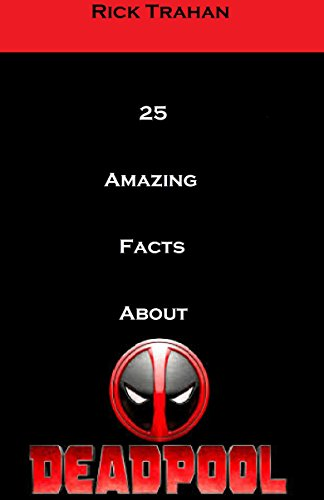 25 Amazing Facts About Deadpool -