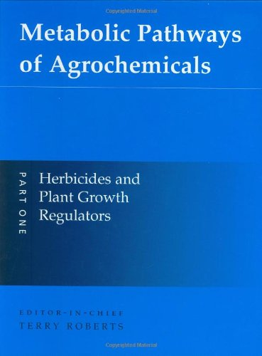 Metabolic Pathways of Agrochemicals: Part 1: Herbicides and Plant Growth Regulators (Metabolic Pathways (Royal Society of Chemistry)) (Metabolic Regulator)