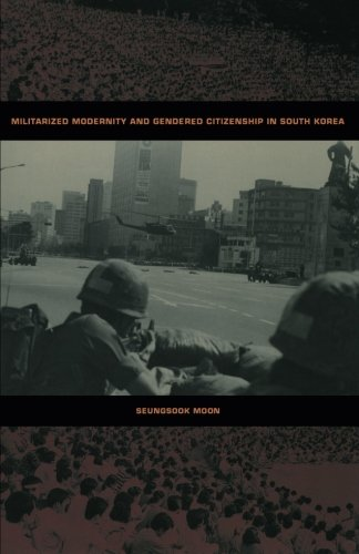 Militarized Modernity and Gendered Citizenship in South Korea (Politics, History, and Culture)