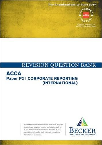 ACCA Approved – P2 Corporate Reporting: Revision Question Bank (for the March and June 2017 Exams)