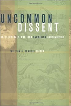 Uncommon Dissent: Intellectuals Who Find Darwinism Unconvincing (2004-07-09)