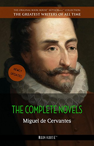 Miguel de Cervantes: The Complete Novels (The Greatest Writers of All Time Book 28) (The Life And Times Of Don Quixote)