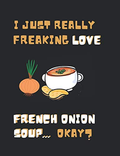 I Just Really Freaking Love French Onion Soup ... Okay?: Note Book Journal ()