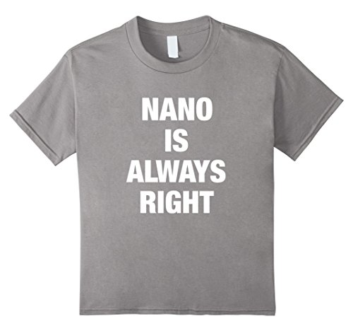Kids Nano is Always Right Funny Shirt 8 Slate