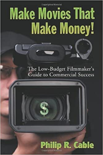 Make Movies That Make Money!: The Low-Budget Filmmaker's Guide to Commercial Success by Philip R. Cable (2009-05-13)