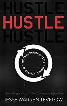 Hustle: The Life Changing Effects of Constant Motion by [Tevelow, Jesse]