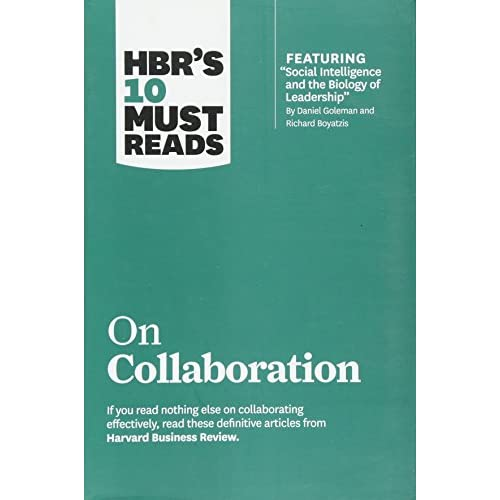 """HBR's 10 Must Reads on Collaboration (with featured article """"Social Intelligence and the Biology of Leadership,"""" by..."""