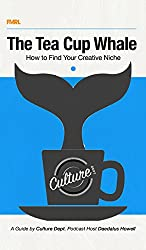The Tea Cup Whale: How to Find Your Creative Niche