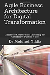 Agile Business Architecture for Digital Transformation: Architectural Leadership for Competitive Business Value Paperback