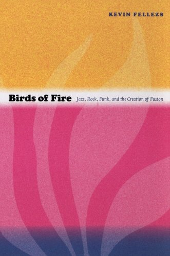 Birds of Fire: Jazz, Rock, Funk, and the Creation of...
