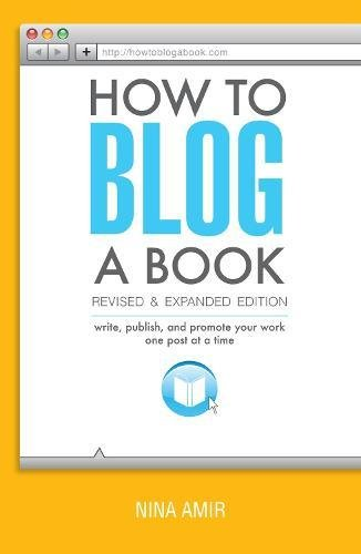 How to Blog a Book Revised and Expanded Edition: Write, Publish, and Promote Your Work One Post at a Time