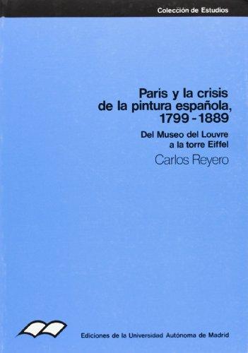 Descargar Libro París Y La Crisis De La Pintura Española, 1799-1889. Del Museo Del Louvre A La Torre Eiffel Carlos Reyero
