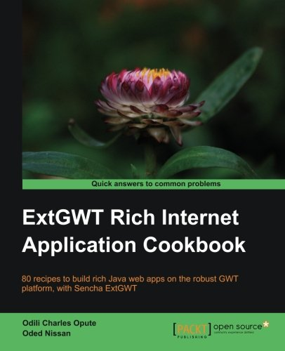 ExtGWT Rich Internet Application Cookbook by Oded Nissan , Odili Charles Opute, Publisher : Packt Publishing