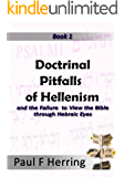 Doctrinal Pitfalls of Hellenism (Studies in the Greek Way From God Book 1)