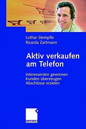 Aktiv verkaufen am Telefon: Interessenten gewinnen - Kunden überzeugen - Abschlüsse erzielen Taschenbuch – 27. November 2007 Lothar Stempfle Ricarda Zartmann Gabler Verlag 3834905550