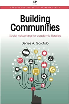 Building Communities: Social Networking for Academic Libraries (Chandos Publishing Social Media Series)
