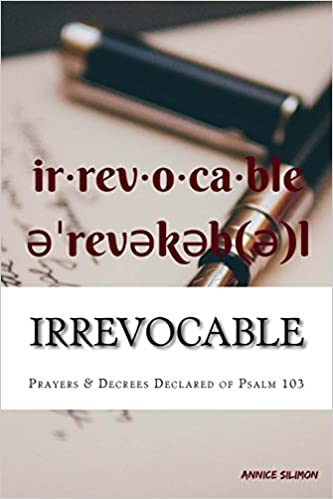 Irrevocable: Prayers and Decrees Declared by Psalm 103