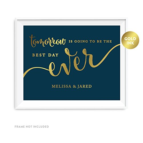 Andaz Press Personalized Wedding Party Signs, Navy Blue with Metallic Gold Ink, 8.5x11-inch, Tomorrow is Going to be the Best Day Ever Rehearsal Dinner Sign, 1-Pack, Custom Made Any Name ()