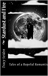 Stardust and Fire: Tales of a Hopeful Romantic