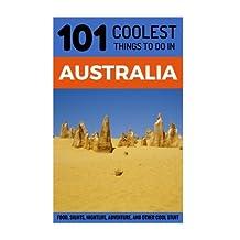 Australia: Australia Travel Guide: 101 Coolest Things to Do in Australia