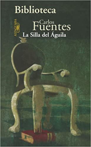 La Silla Del Aguila (Spanish Edition): Carlos Fuentes: 9789681912024: Amazon.com: Books